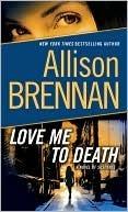 Ebook Love Me to Death by Allison Brennan read!