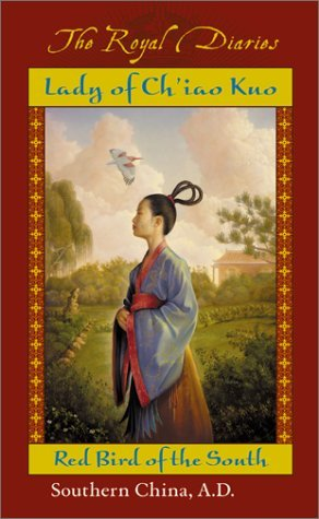 Lady of Ch'iao Kuo: Red Bird of the South, Southern China, A.D. 531 (Royal Diaries #8)