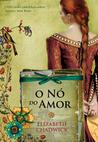 O Nó do Amor by Elizabeth Chadwick