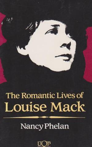 The Romantic Lives Of Louise Mack
