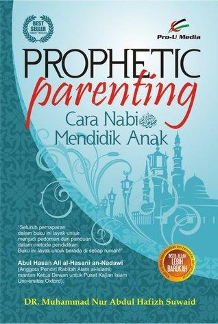 Prophetic Parenting  by Muhammad Nur Abdul Hafizh S...