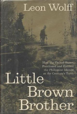 Little Brown Brother: How the United States Purchased and Pacified the Philippines
