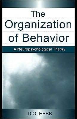 The Organization of Behavior: A Neuropsychological Theory