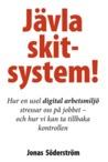 Jävla skitsystem! Hur en usel digital arbetsmiljö stressar os... by Jonas Söderström