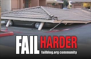 Fail Harder by Failblog.org Community