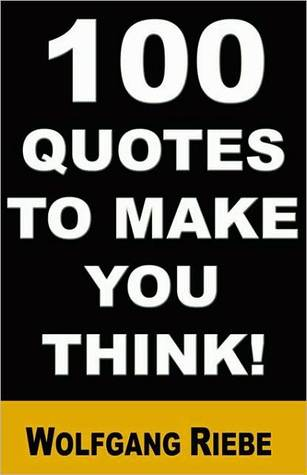 Quotes To Make You Think 100 Quotes To Make You Thinkwolfgang Riebe