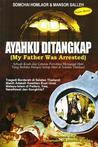 Ayahku Ditangkap (My Father Was Arrested)