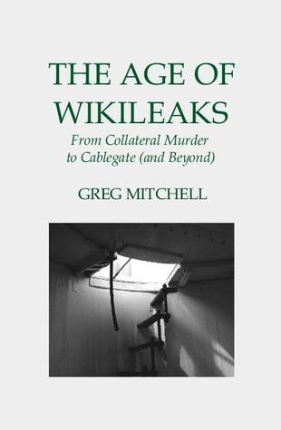 The Age of WikiLeaks by Greg Mitchell