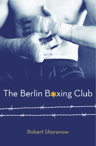 The Berlin Boxing Club by Robert Sharenow