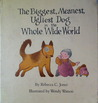 The Biggest, Meanest, Ugliest Dog in the Whole Wide World by Rebecca C. Jones
