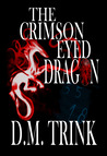 The Crimson-Eyed Dragon by D.M. Trink