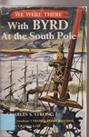 We Were There with Byrd at the South Pole by Charles S. Strong