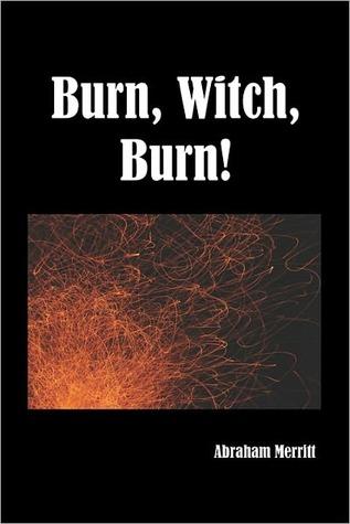 Burn, Witch, Burn! by Abraham Grace Merritt