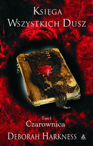 Księga Wszystkich Dusz. Tom 1: Czarownica