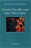 Unless You Become Like This Child by Hans Urs von Balthasar