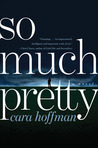 So Much Pretty by Cara Hoffman