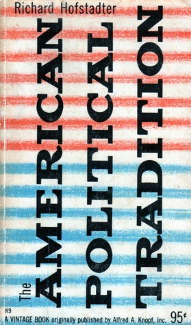 an analysis of richard hofstadters the american political tradition and the men who made it 2010-8-6 the american political tradition, published in 1948 and widely regarded as hofstadter's best book, is still selling briskly almost sixty years later: recently it had an amazon ranking of 4,400.
