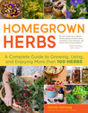 Homegrown Herbs: Gardening Techniques, Recipes, and Remedies for Growing and Using 101 Herbs