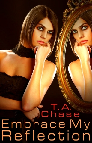 Embrace My Reflection by T.A. Chase