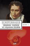 Okumak, Yazmak ve Yaşamak Üzerine by Arthur Schopenhauer