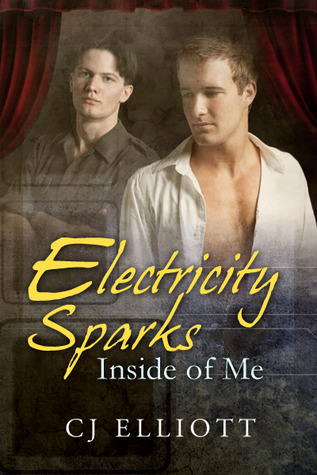 Electricity Sparks Inside of Me by C.J. Elliott