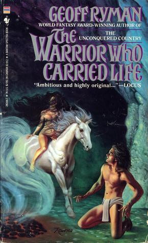 The Warrior Who Carried Life by Geoff Ryman