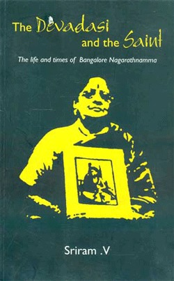 The Devadasi and the Saint: The life and times of Bangalore Nagarathnamma