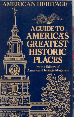 A Guide to America's Greatest Historic Places by American Heritage Dictionary