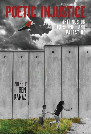 Poetic Injustice: Writings on Resistance and Palestine