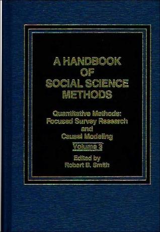 Handbook of Social Science Methods: Volume 3: Focused Survey Research and Causal Modeling