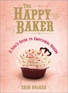 The Happy Baker: A Girl's Guide To Emotional Baking