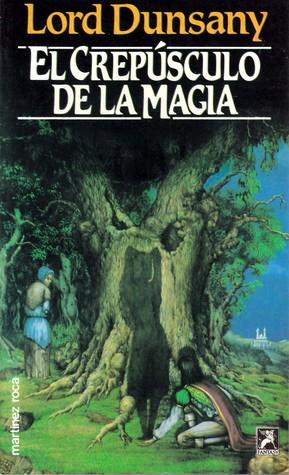 Ebook El crepúsculo de la magia by Lord Dunsany PDF!