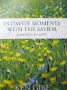 Intimate Moments with the Savior: Learning to Love
