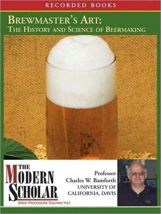 Understanding the History and Science of Beer Making  - Charles W. Bamforth