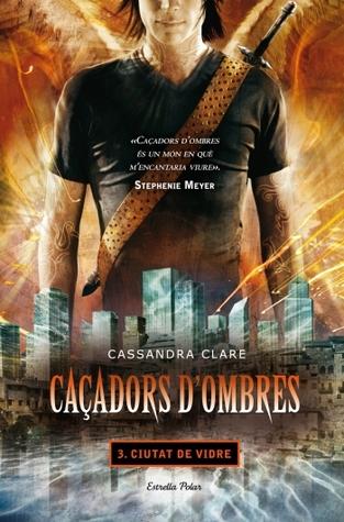 Ciutat de Vidre (Caçadors d'ombres, #3)