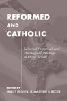 Reformed and Catholic: Selected Writing