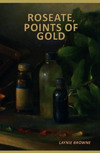 Roseate, Points of Gold by Laynie Browne