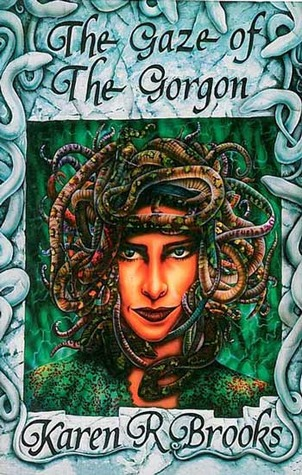 The Gaze of the Gorgon by Karen  Brooks