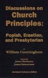 Discussions on Church Principles: Popish, Erastian, and Presbyterian