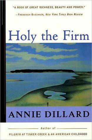 Holy the Firm by Annie Dillard