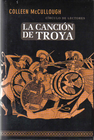 La canción de Troya by Colleen McCullough