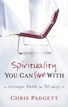 Spirituality You Can Live With-Stronger faith in 30 days