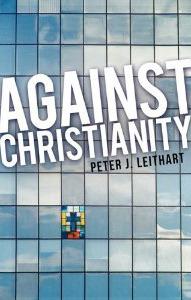 Against christianity par Peter J. Leithart