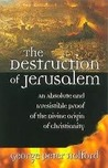 The Destruction of Jerusalem: An Absolute and Irresistible Proof of the Divine Origin of Christianity