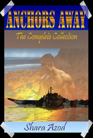 Anchors Awaythe Complete Collection By Shara Azod