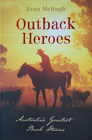 Outback Heroes: Australia's Greatest Bush Stories