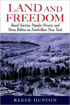 land-and-freedom-rural-society-popular-protest-and-party-politics-in-antebellum-new-york