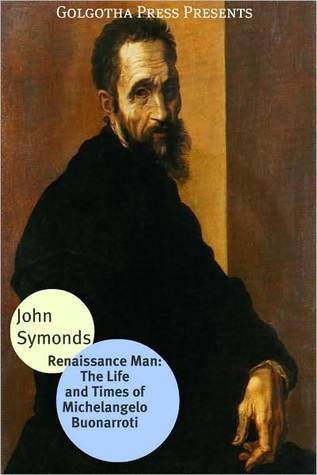Renaissance Man: The Life and Times of Michelangelo Buonarroti