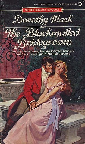 The Blackmailed Bridegroom by Dorothy Mack