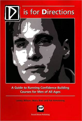 D Is for Directions: A Guide to Running Confidence Building Courses for Men of All Ages